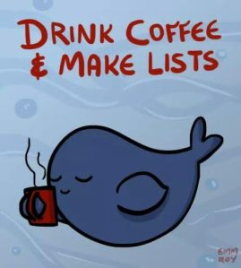 Drink coffee and Make Lists